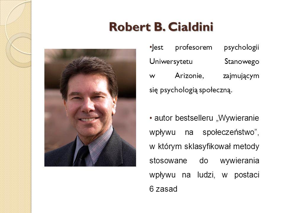 Robert B. CialdiniJest profesorem psychologii Uniwersytetu Stanowego w Arizonie, zajmującym się psychologią społeczną.