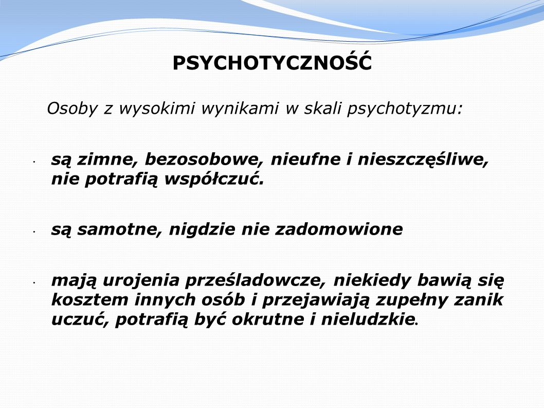 PSYCHOTYCZNOŚĆ Osoby z wysokimi wynikami w skali psychotyzmu: