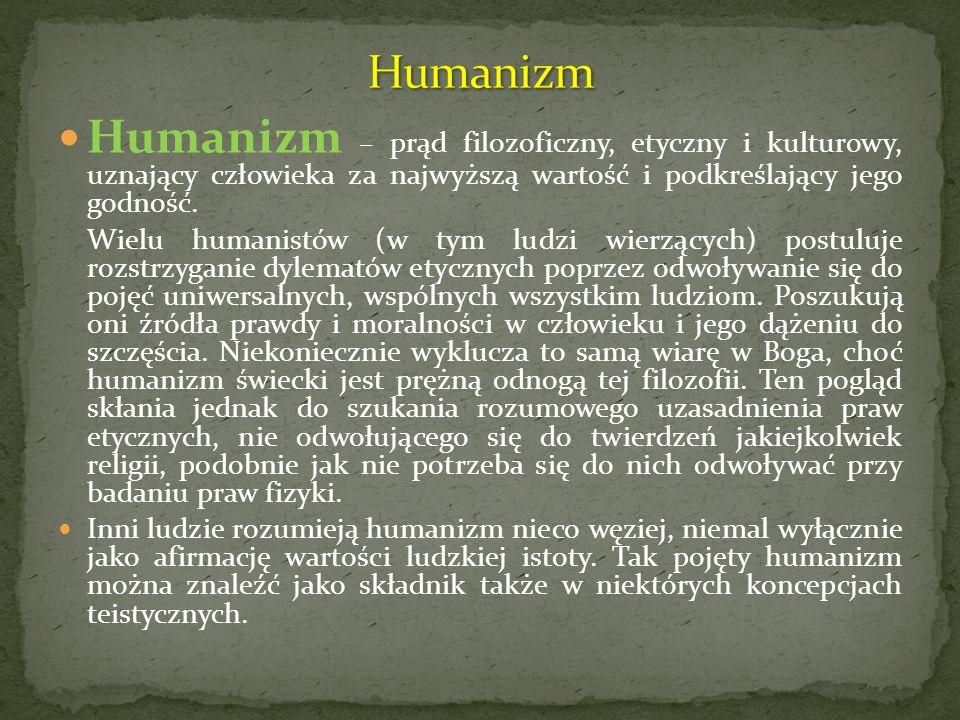 Humanizm Humanizm – prąd filozoficzny, etyczny i kulturowy, uznający człowieka za najwyższą wartość i podkreślający jego godność.