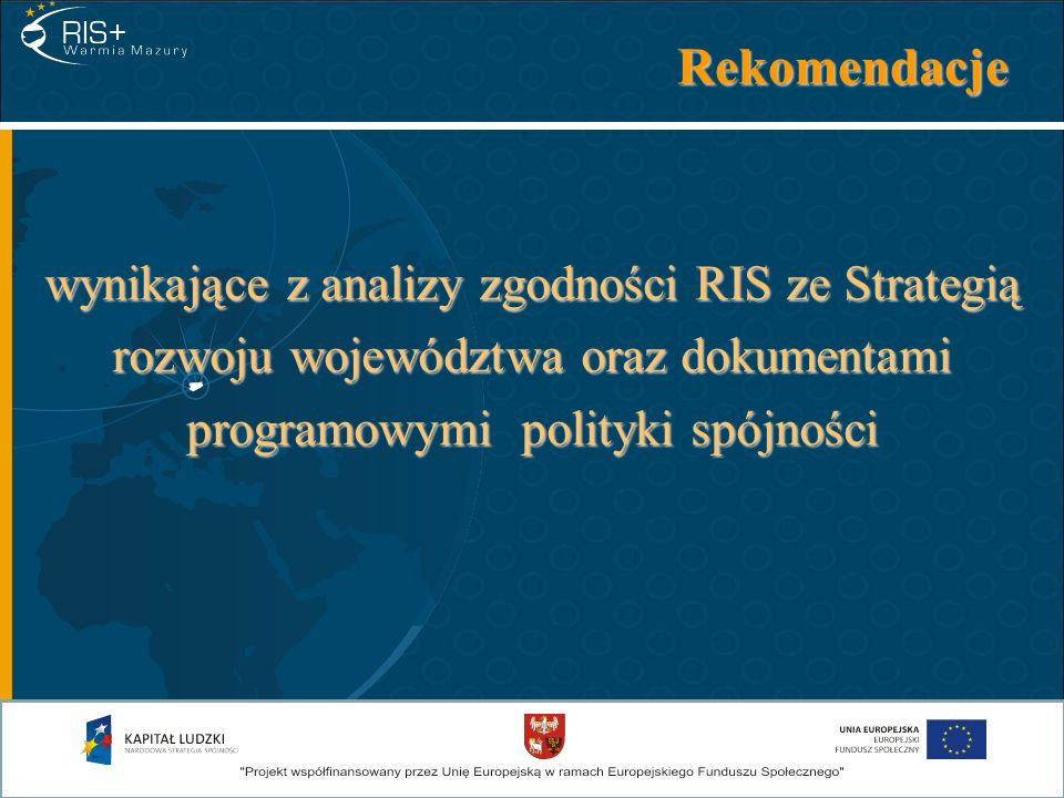 Rekomendacje wynikające z analizy zgodności RIS ze Strategią rozwoju województwa oraz dokumentami programowymi polityki spójności.