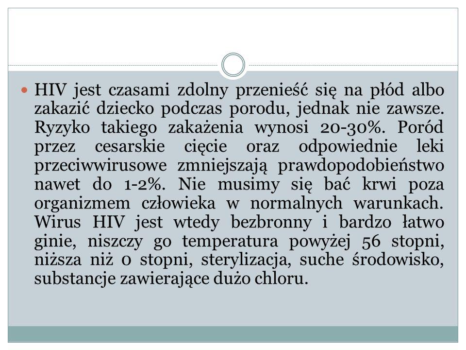 HIV jest czasami zdolny przenieść się na płód albo zakazić dziecko podczas porodu, jednak nie zawsze.