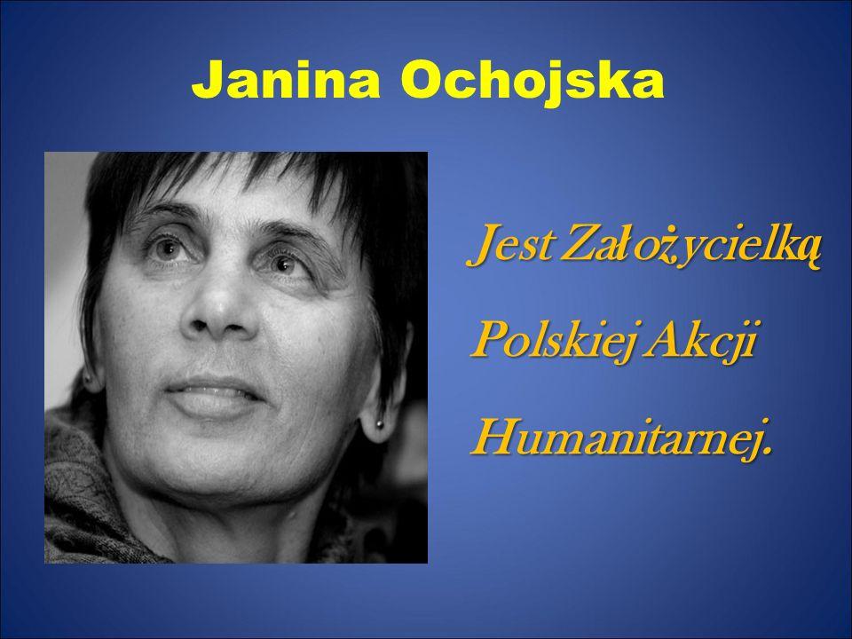 Janina Ochojska Jest Założycielką Polskiej Akcji Humanitarnej.