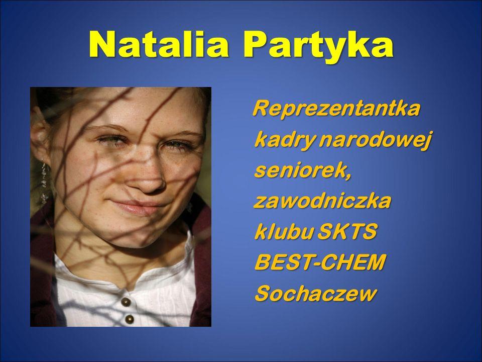Natalia Partyka Reprezentantka kadry narodowej seniorek, zawodniczka klubu SKTS BEST-CHEM Sochaczew.