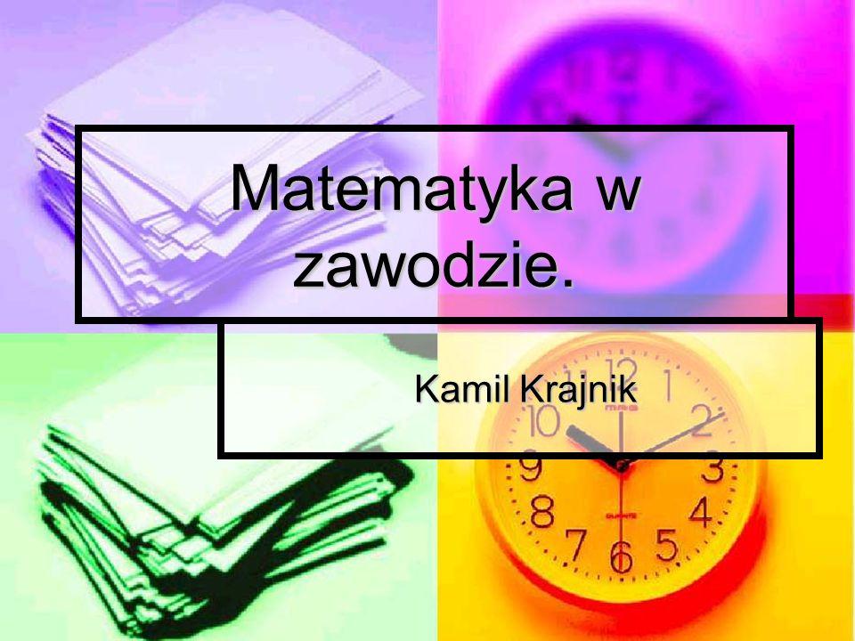 Matematyka w zawodzie. Kamil Krajnik