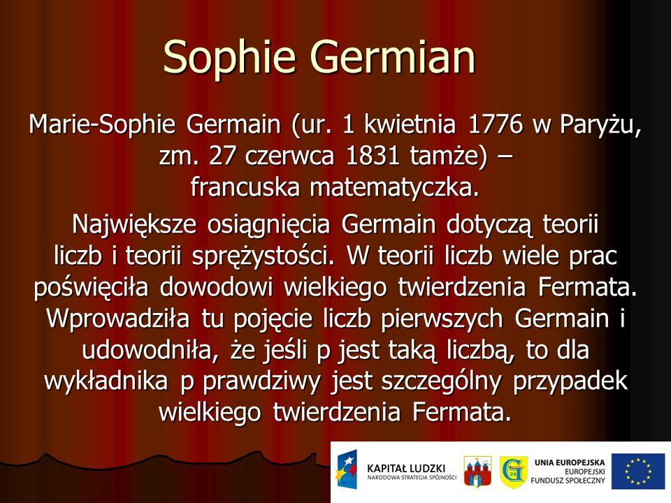 Sophie GermianMarie-Sophie Germain (ur. 1 kwietnia 1776 w Paryżu, zm. 27 czerwca 1831 tamże) – francuska matematyczka.