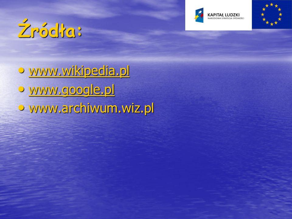 Źródła: www.wikipedia.pl www.google.pl www.archiwum.wiz.pl