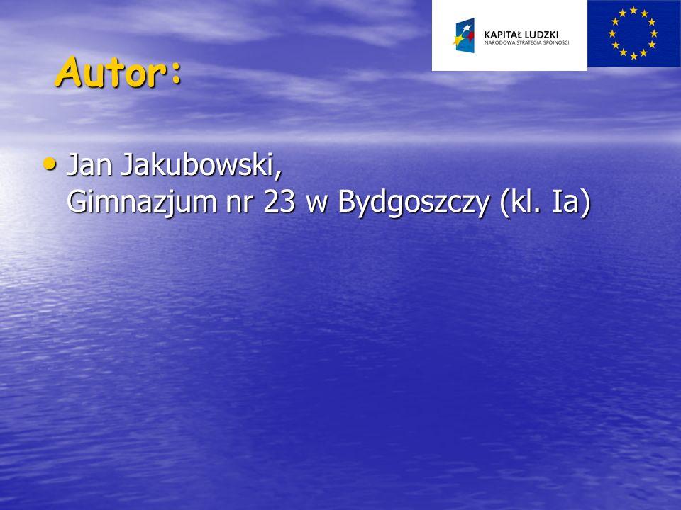 Autor: Jan Jakubowski, Gimnazjum nr 23 w Bydgoszczy (kl. Ia)