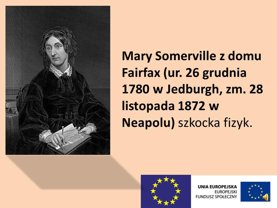 Mary Somerville z domu Fairfax (ur. 26 grudnia 1780 w Jedburgh, zm