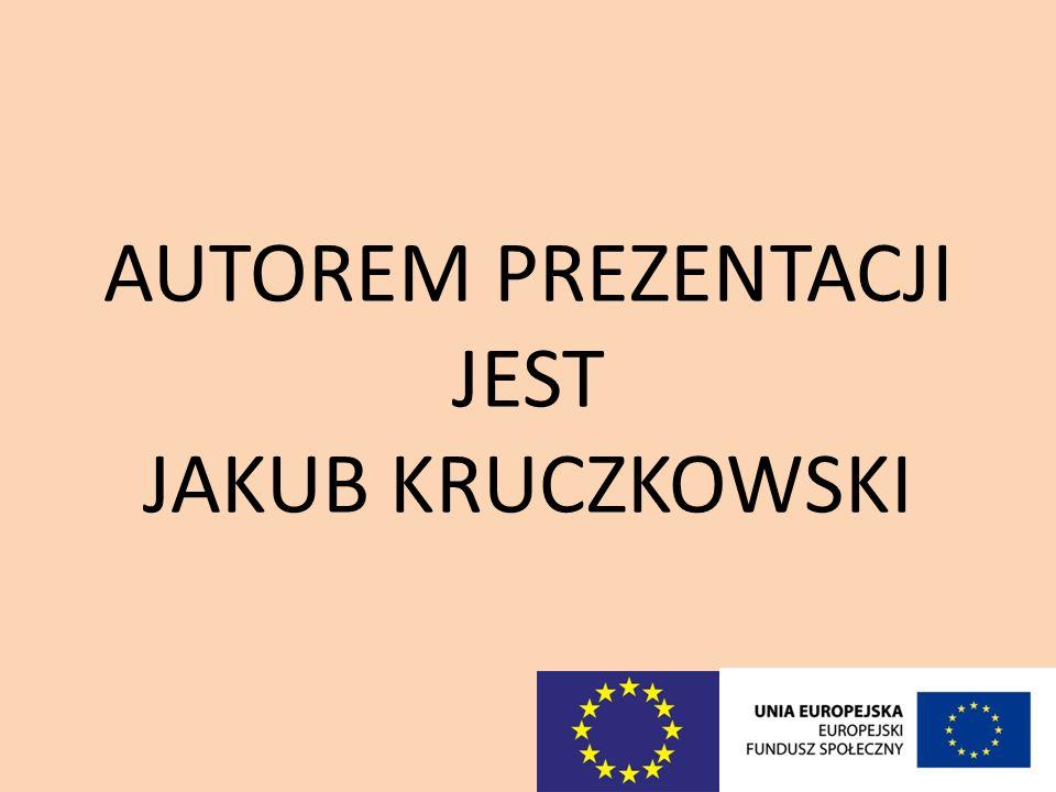 AUTOREM PREZENTACJI JEST JAKUB KRUCZKOWSKI
