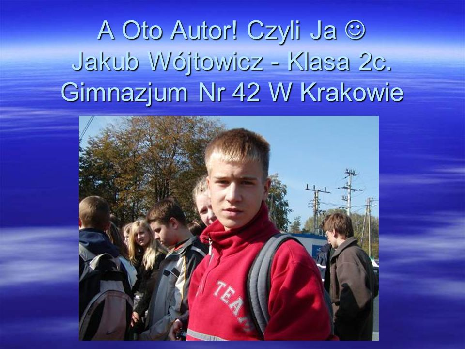 A Oto Autor. Czyli Ja  Jakub Wójtowicz - Klasa 2c