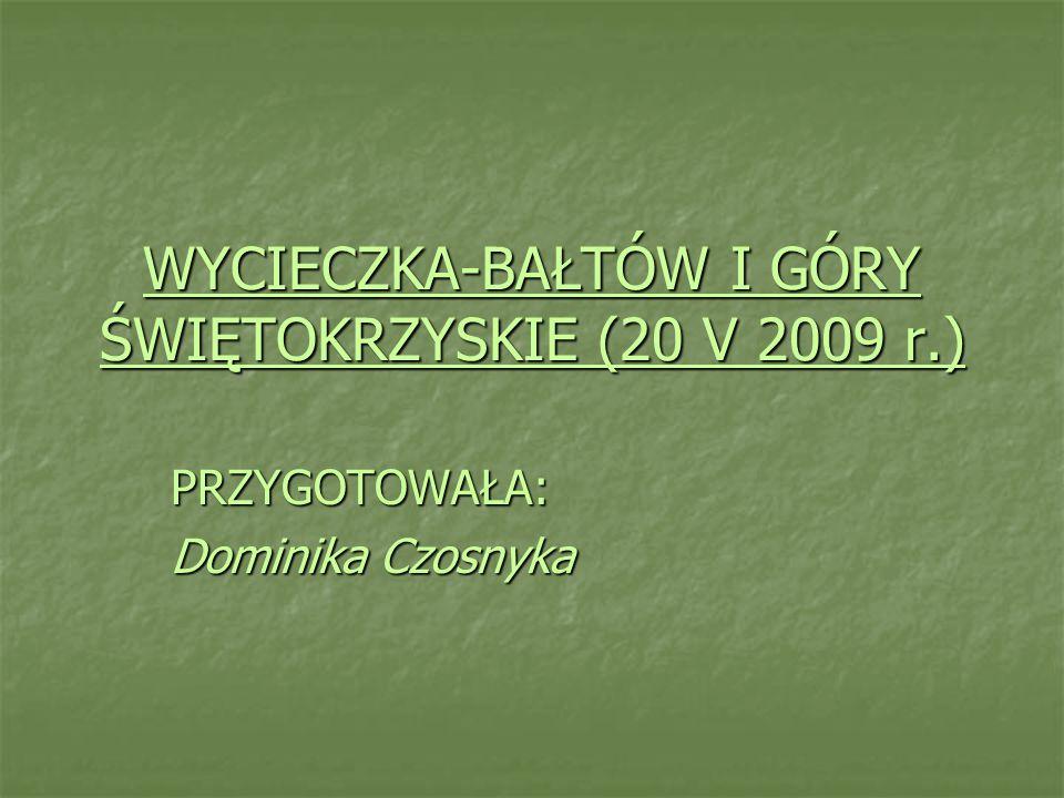 WYCIECZKA-BAŁTÓW I GÓRY ŚWIĘTOKRZYSKIE (20 V 2009 r.)