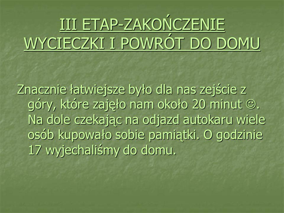 III ETAP-ZAKOŃCZENIE WYCIECZKI I POWRÓT DO DOMU