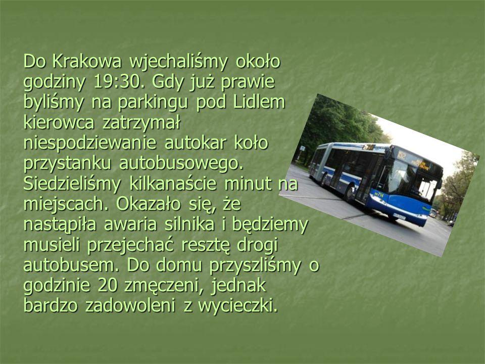 Do Krakowa wjechaliśmy około godziny 19:30