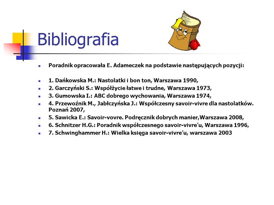 BibliografiaPoradnik opracowała E. Adameczek na podstawie następujących pozycji: 1. Dańkowska M.: Nastolatki i bon ton, Warszawa 1990,