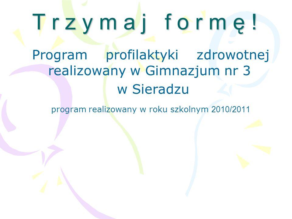 T r z y m a j f o r m ę ! Program profilaktyki zdrowotnej realizowany w Gimnazjum nr 3. w Sieradzu.