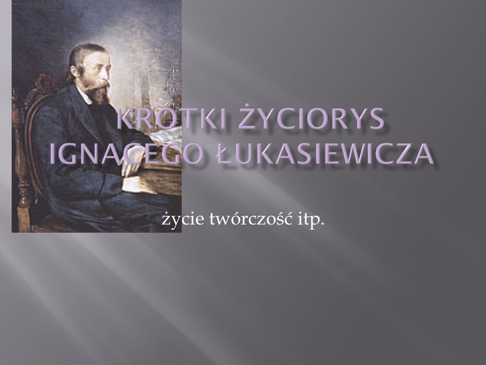 Krótki życiorys Ignacego Łukasiewicza