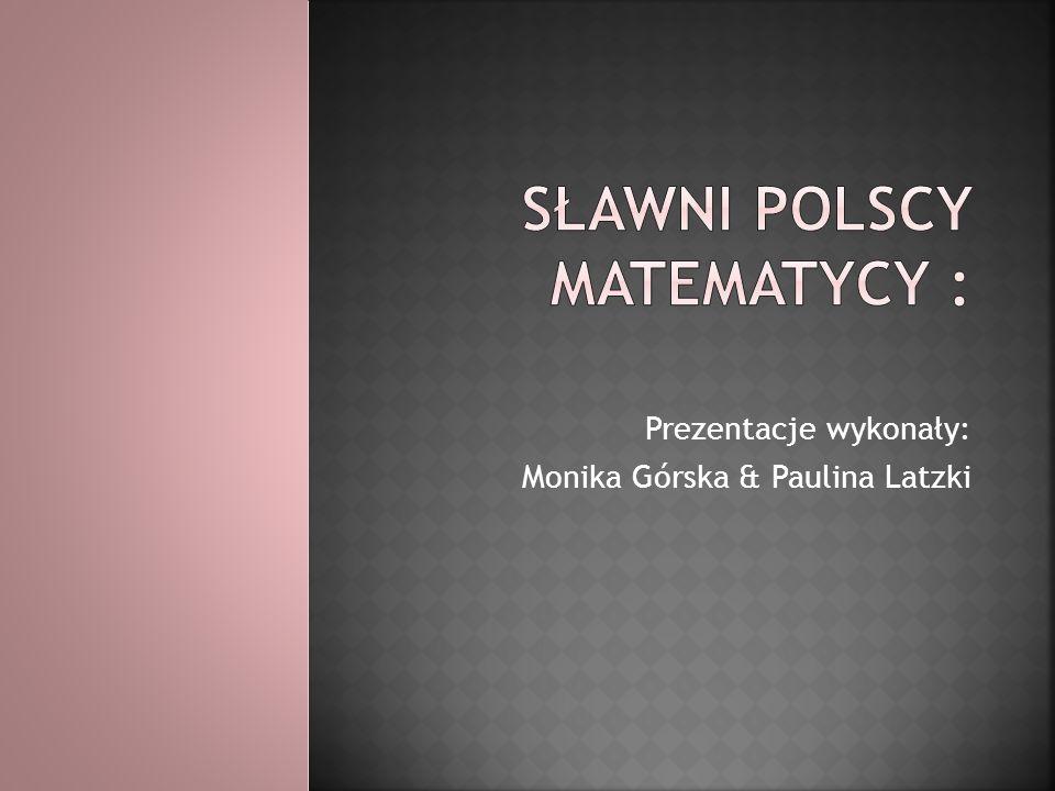 Sławni Polscy matematycy :