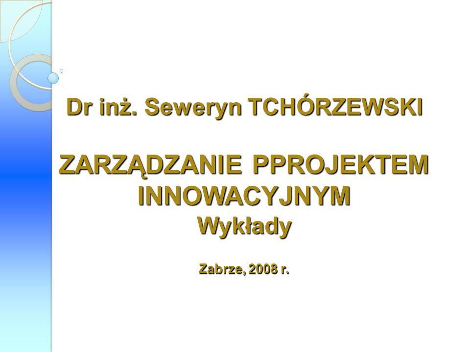 Dr inż. Seweryn TCHÓRZEWSKI ZARZĄDZANIE PPROJEKTEM INNOWACYJNYM