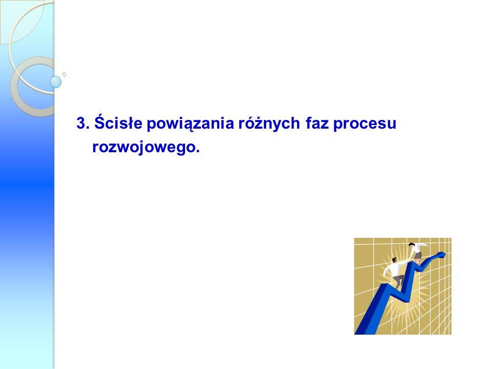 3. Ścisłe powiązania różnych faz procesu rozwojowego.