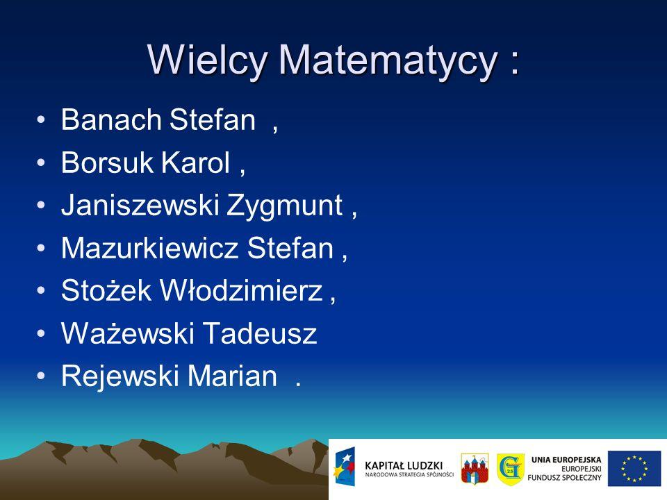 Wielcy Matematycy : Banach Stefan , Borsuk Karol ,