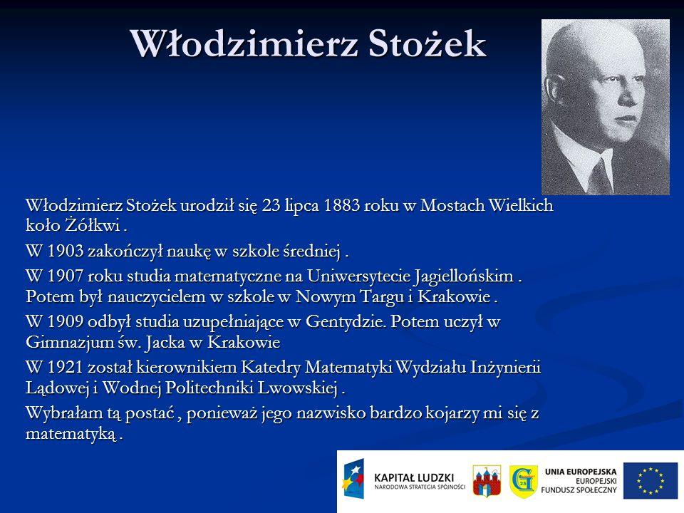 Włodzimierz Stożek Włodzimierz Stożek urodził się 23 lipca 1883 roku w Mostach Wielkich koło Żółkwi .