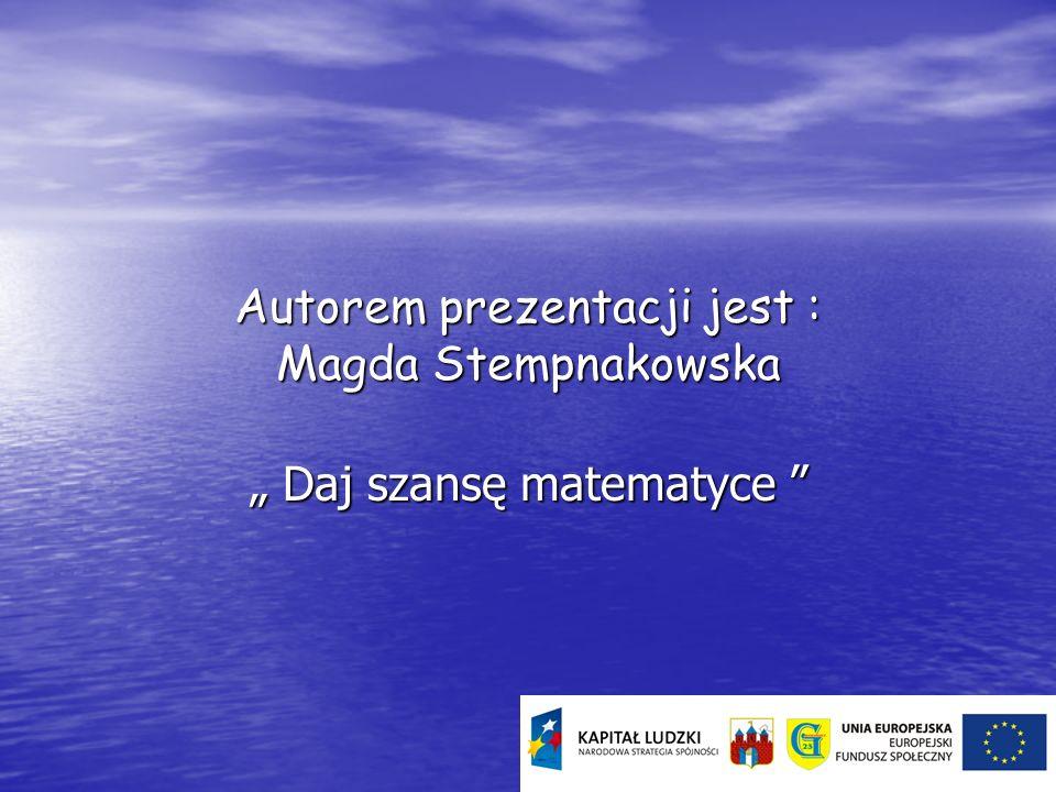 Autorem prezentacji jest : Magda Stempnakowska