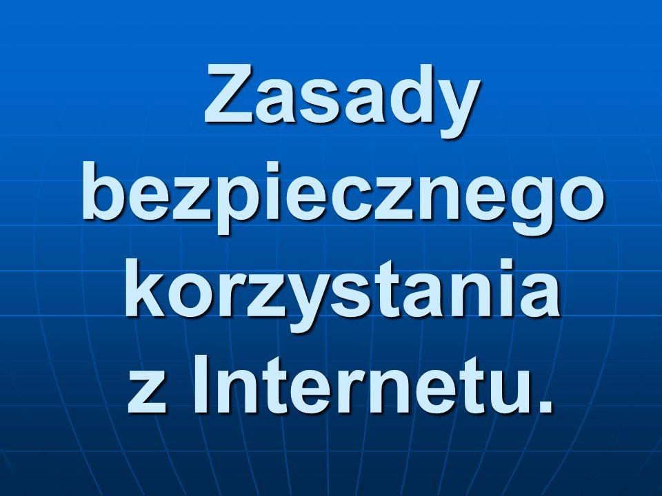 Zasady bezpiecznego korzystania z Internetu.
