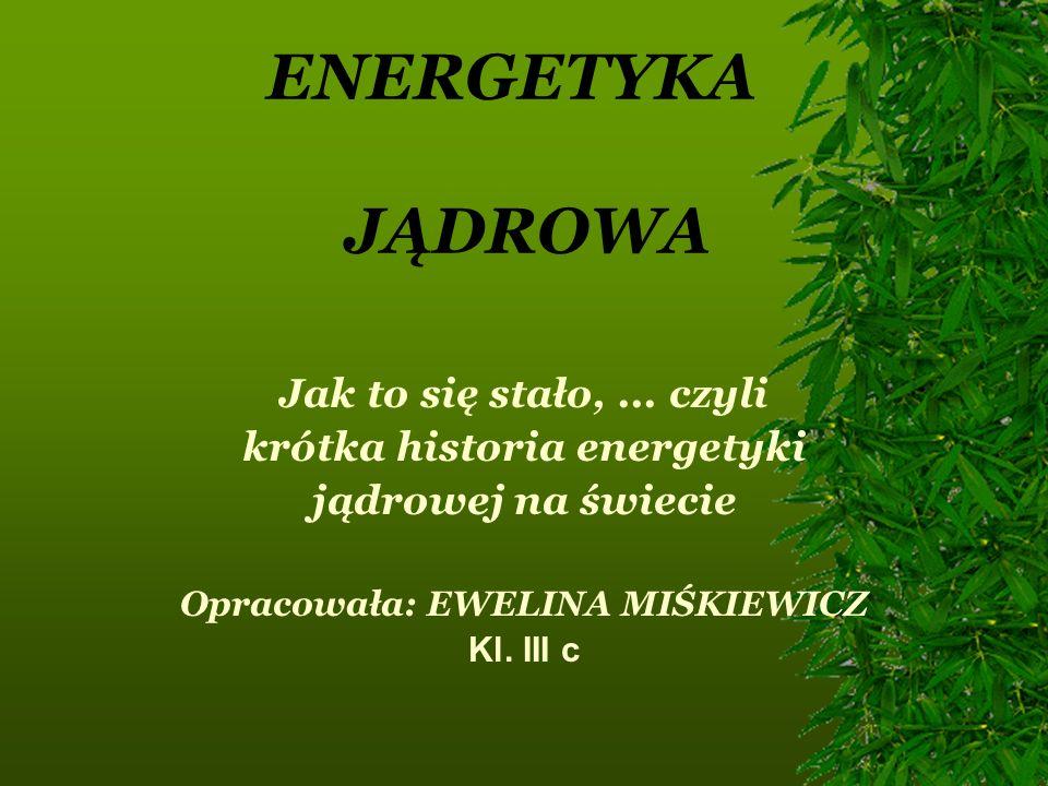 krótka historia energetyki Opracowała: EWELINA MIŚKIEWICZ