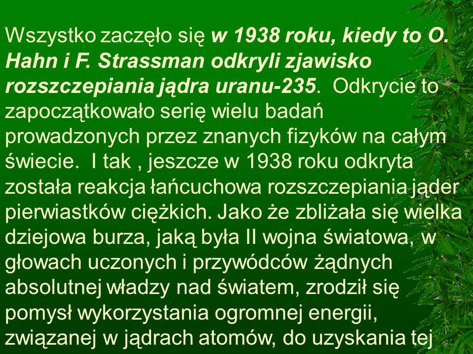 Wszystko zaczęło się w 1938 roku, kiedy to O. Hahn i F
