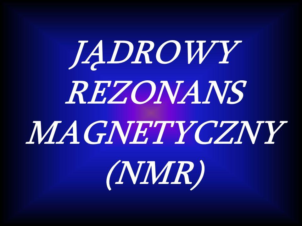 JĄDROWY REZONANS MAGNETYCZNY (NMR)