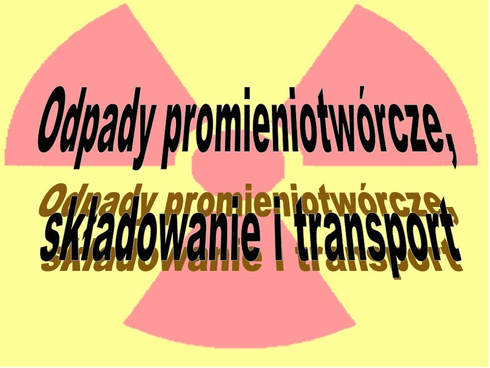 Odpady promieniotwórcze, składowanie i transport