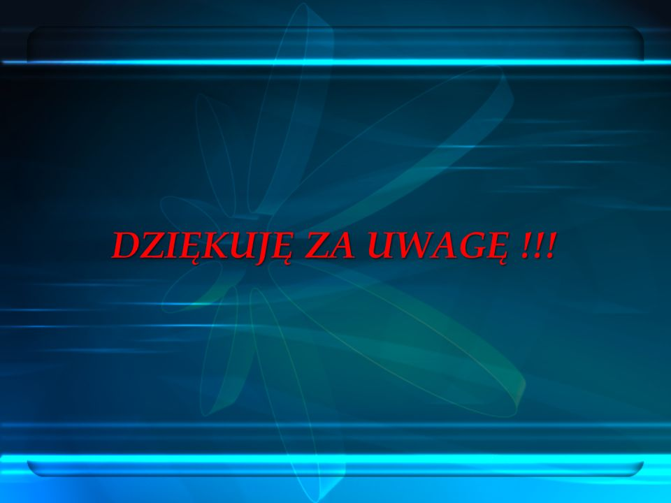 DZIĘKUJĘ ZA UWAGĘ !!!