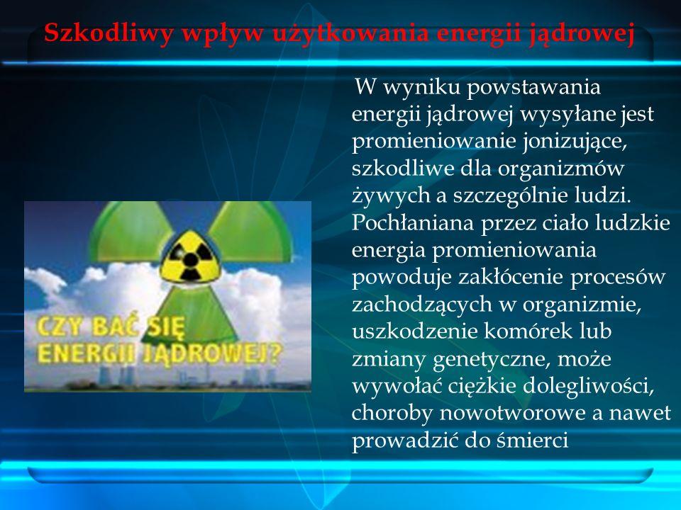 Szkodliwy wpływ użytkowania energii jądrowej