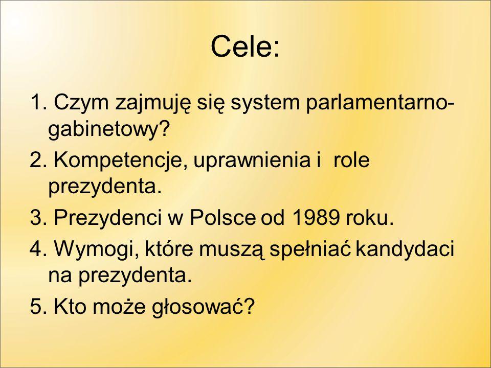 Cele: 1. Czym zajmuję się system parlamentarno-gabinetowy