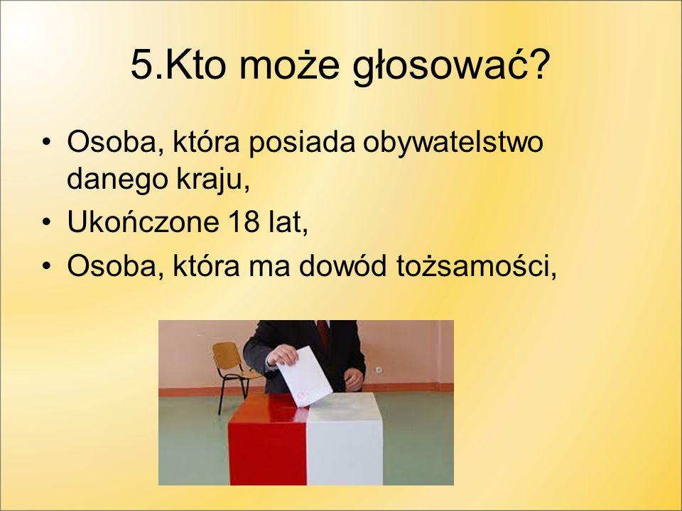 5.Kto może głosować Osoba, która posiada obywatelstwo danego kraju,
