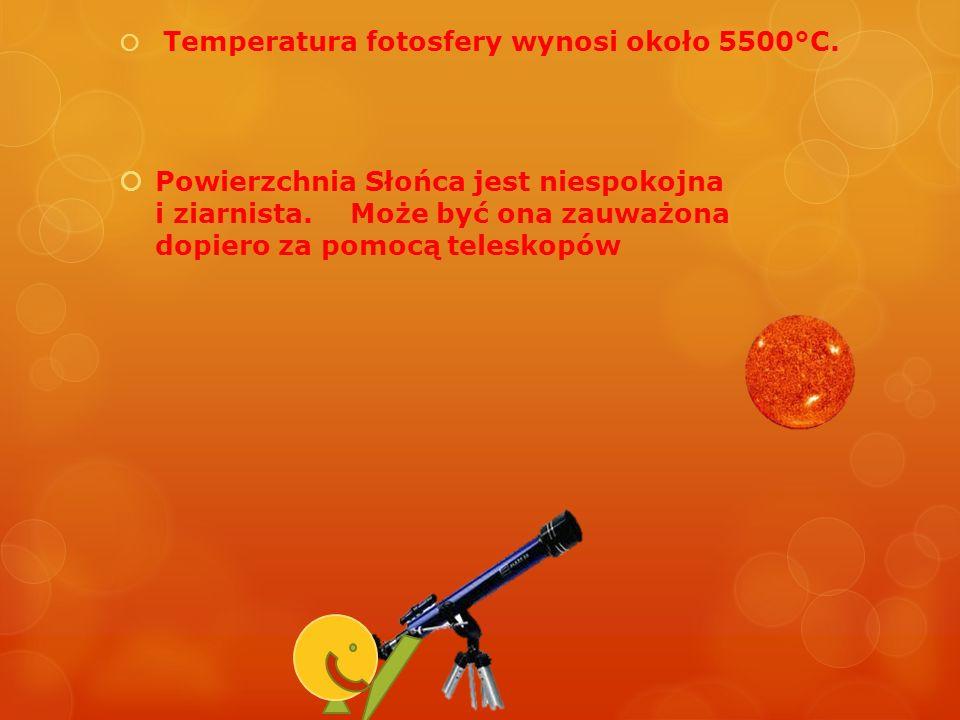 Temperatura fotosfery wynosi około 5500°C.