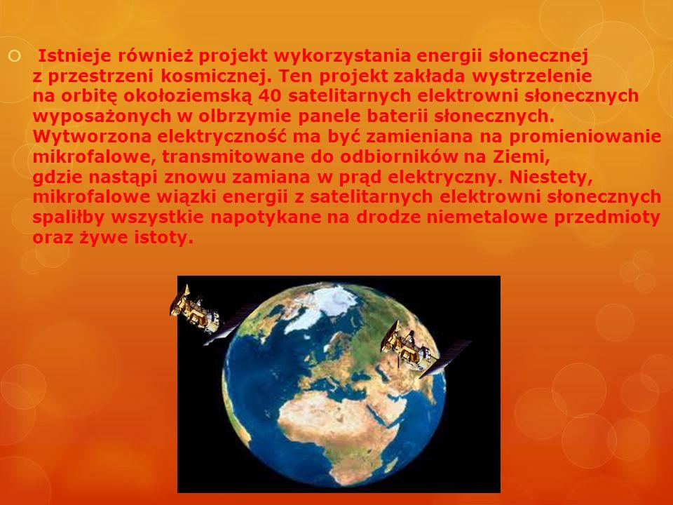 Istnieje również projekt wykorzystania energii słonecznej z przestrzeni kosmicznej.