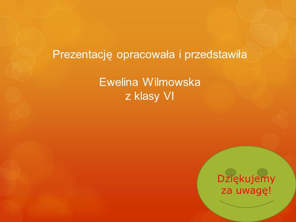 Prezentację opracowała i przedstawiła Ewelina Wilmowska z klasy VI