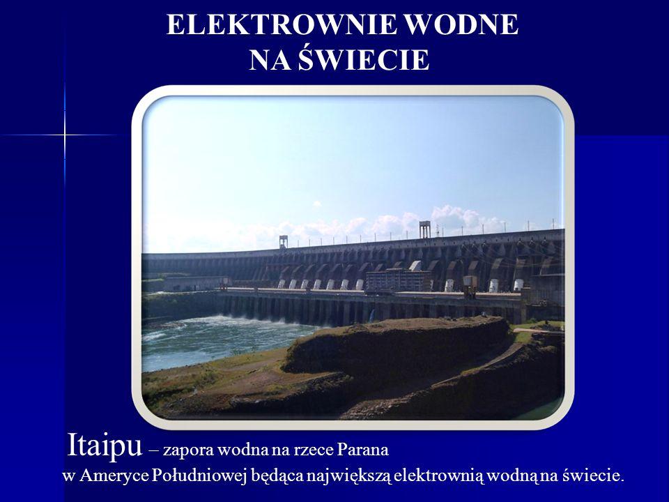 NA ŚWIECIE ELEKTROWNIE WODNE Itaipu – zapora wodna na rzece Parana