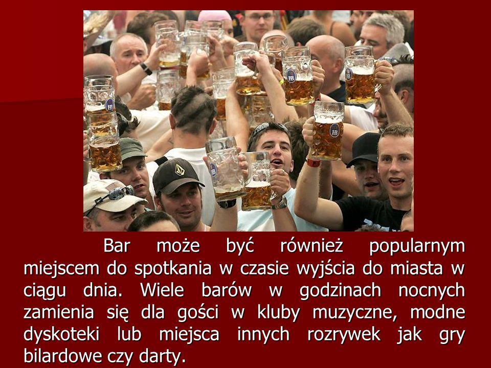 Bar może być również popularnym miejscem do spotkania w czasie wyjścia do miasta w ciągu dnia.