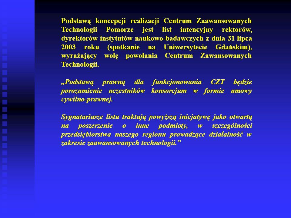Podstawą koncepcji realizacji Centrum Zaawansowanych Technologii Pomorze jest list intencyjny rektorów, dyrektorów instytutów naukowo-badawczych z dnia 31 lipca 2003 roku (spotkanie na Uniwersytecie Gdańskim), wyrażający wolę powołania Centrum Zawansowanych Technologii.