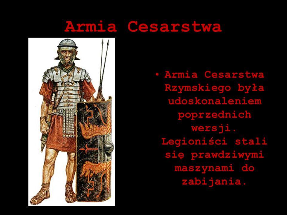 Armia CesarstwaArmia Cesarstwa Rzymskiego była udoskonaleniem poprzednich wersji.