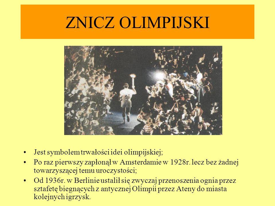 ZNICZ OLIMPIJSKI Jest symbolem trwałości idei olimpijskiej;