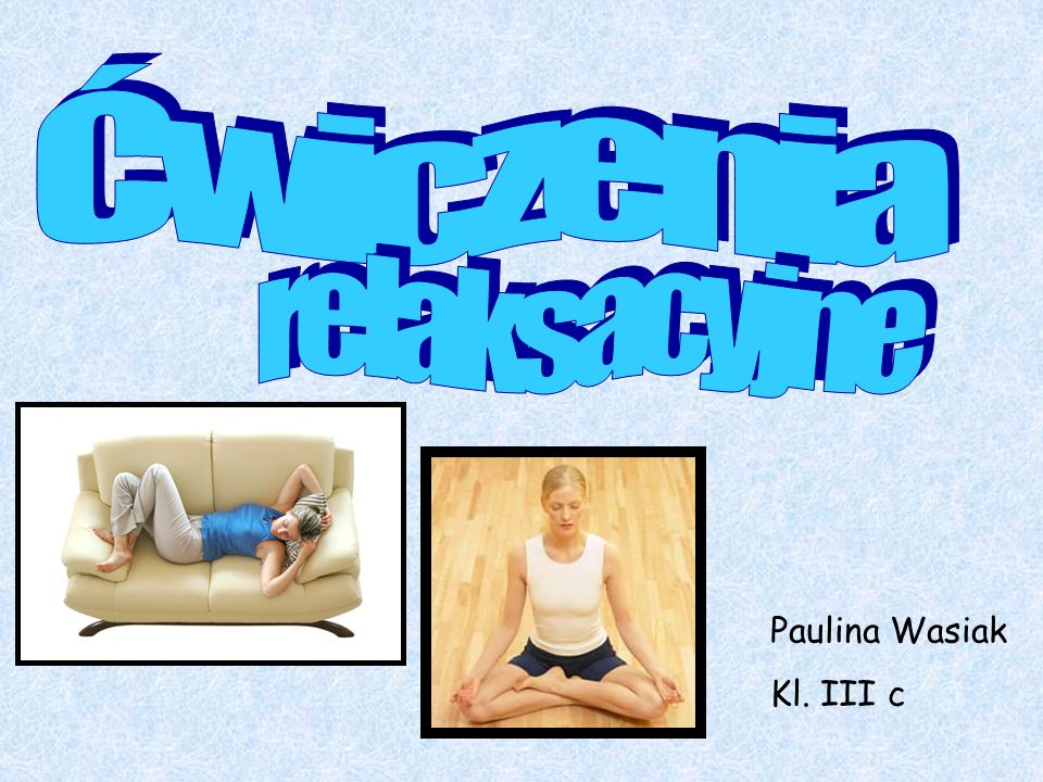 Ćwiczenia relaksacyjne Paulina Wasiak Kl. III c