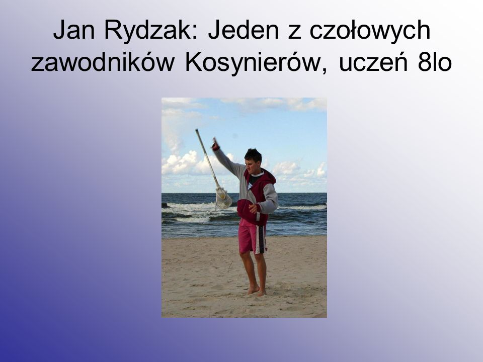 Jan Rydzak: Jeden z czołowych zawodników Kosynierów, uczeń 8lo