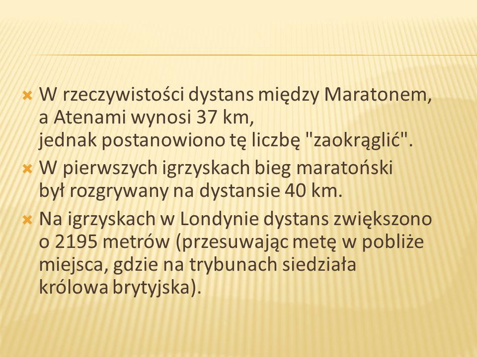 W rzeczywistości dystans między Maratonem, a Atenami wynosi 37 km, jednak postanowiono tę liczbę zaokrąglić .