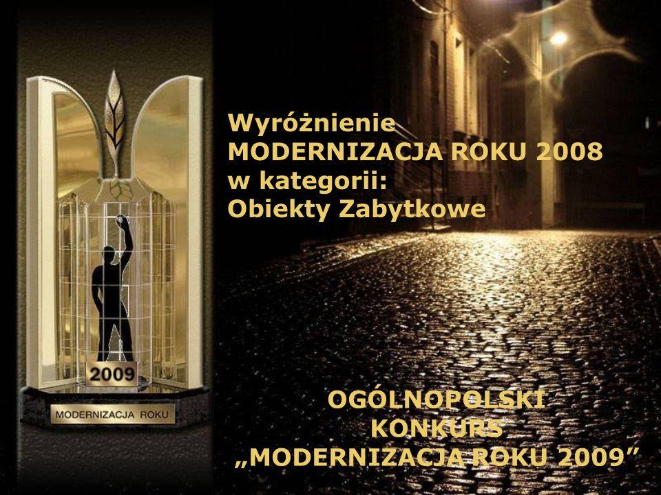 WyróżnienieMODERNIZACJA ROKU 2008.w kategorii: Obiekty Zabytkowe.