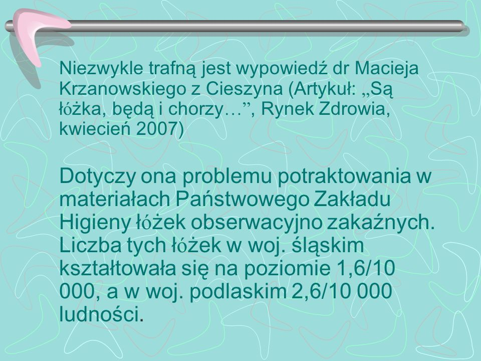 """Niezwykle trafną jest wypowiedź dr Macieja Krzanowskiego z Cieszyna (Artykuł: """"Są łóżka, będą i chorzy… , Rynek Zdrowia, kwiecień 2007)"""