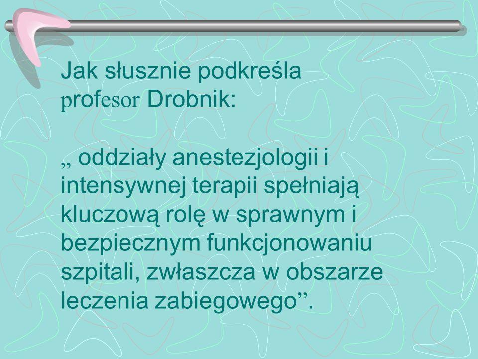 """Jak słusznie podkreśla profesor Drobnik: """" oddziały anestezjologii i intensywnej terapii spełniają kluczową rolę w sprawnym i bezpiecznym funkcjonowaniu szpitali, zwłaszcza w obszarze leczenia zabiegowego ."""