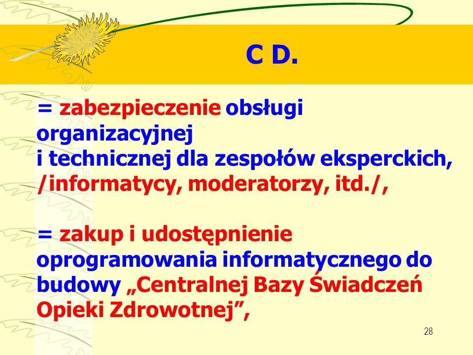 C D. = zabezpieczenie obsługi organizacyjnej i technicznej dla zespołów eksperckich, /informatycy, moderatorzy, itd./,